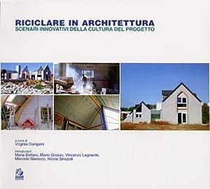 Riciclare in architettura. Scenari innovativi della cultura del progetto.