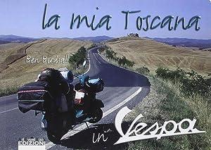 La Mia Toscana in Vespa.: Birdsall, Ben