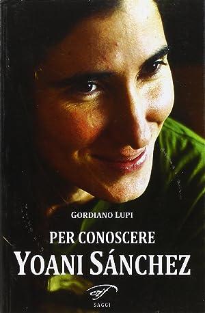 Per conoscere Yoani Sánchez.: Lupi, Gordiano