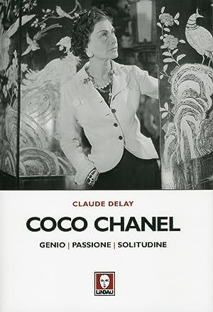 Coco Chanel. Genio, Passione, Solitudine.: Delay, Claude