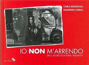 """Io non M'Arrendo. Dieci Storie di Donne """"Badanti"""".: Baroncelli, Carla Corelli, ..."""