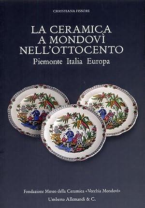 La Ceramica a Mondovì nell'Ottocento. Piemonte, Italia, Europa.: Fissore, Cristina