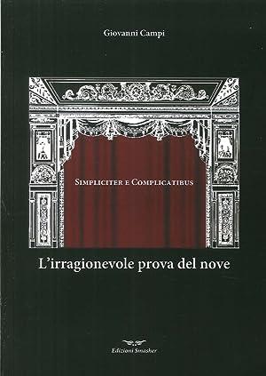 L'irragionevole prova del nove. Simpliciter e complicatibus.: Campi, Giovanni