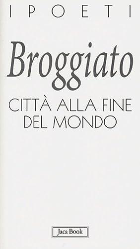 Città alla fine del mondo.: Broggiato, Tiziano