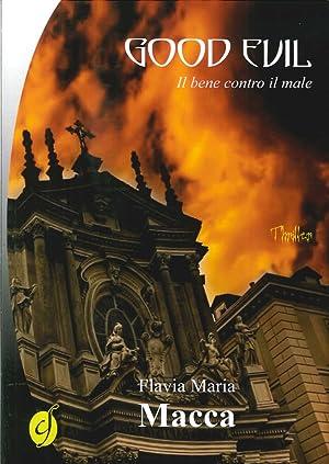 Good evil. Il bene contro il male.: Macca, Flavia M