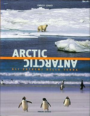 Arctic Antarctic. Gli estremi della terra.: Lonati, Enrico