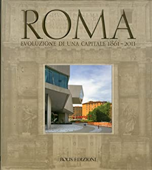 Roma. Evoluzione di una Capitale 1861-2011.: Clerici, Luca, Prezioso, Maria