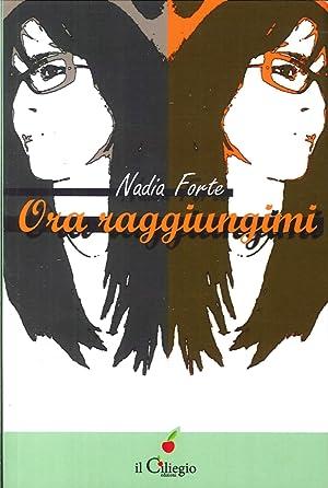 Ora raggiungimi.: Forte, Nadia