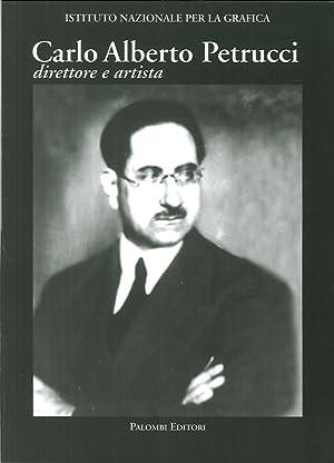 Carlo Alberto Petrucci (1881-1963). Direttore e artista.