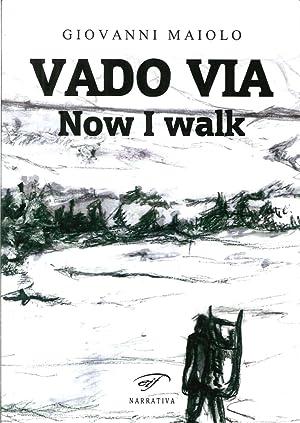 Vado Via. Now I Walk.: Maiolo, Giovanni
