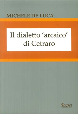 Il Dialetto Arcaico di Cetraro.: De Luca, Michele