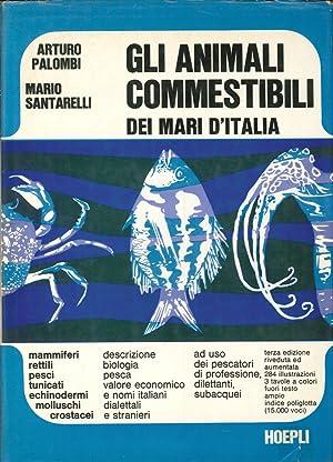 Gli Animali Commestibili dei Mari d'Italia. Descrizione,: Palombi, Arturo Santarelli,