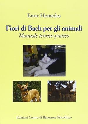 Fiori di Bach per gli animali. Manuale teorico-pratico.: Homedes, Enric