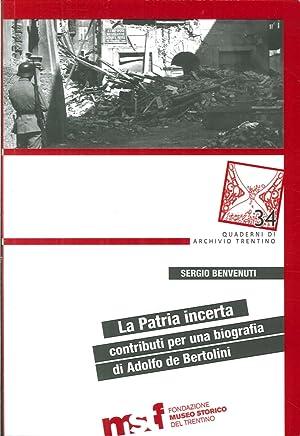 La patria incerta. Contributi per una biografia di Adolfo de Bertolini.: Benvenuti, Sergio