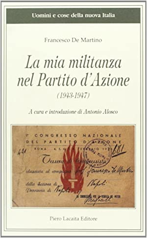 La mia militanza nel Partito d'Azione (1943-1947).: De, Martino, Francesco