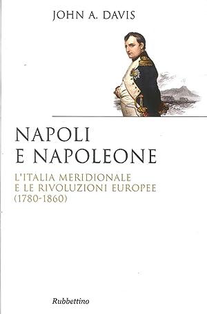 Napoli e Napoleone. L'Italia Meridionale e le Rivoluzioni Europee (1780-1860).: Davis, John A
