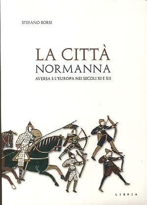 La città normanna. Aversa e l'Europa nei secoli XI e XII.: Borsi, Stefano