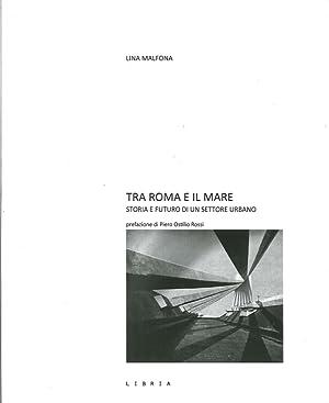 Tra Roma e il mare. Storie e futuro di un settore urbano.: Malfona, Lina