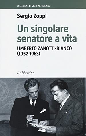 Un singolare senatore a vita. Umberto Zanotti-Bianco (1952-1963).: Zoppi, Sergio