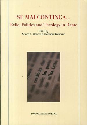 Se mai continga. Exile, politcs and theology in Dante.