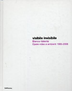 Visibile invisibile. Bianco-Valente. Opere, video e ambienti 1995-2008. [Edizione italiana e ...