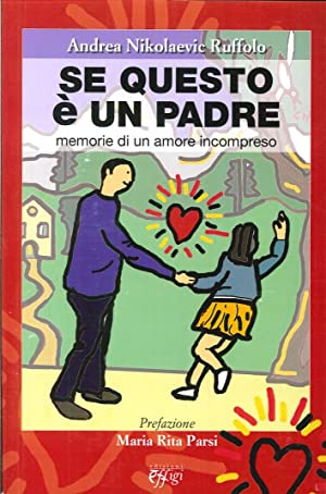 Se Questo è un Padre. Memorie di un Amore Incompreso.: Nikolaevic Ruffolo, Andrea