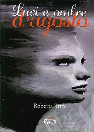 Luci e Ombre d'Agosto.: Trice, Roberta