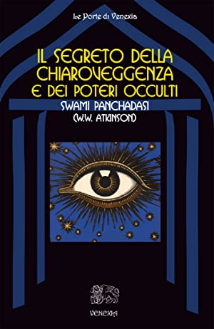Il Segreto delle Chiaroveggenza e dei Poteri Occulti.: Atkinson William W