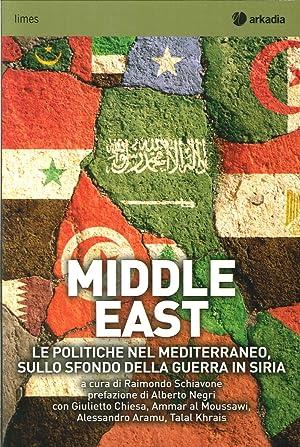 Middle East. Le politiche nel Mediterraneo sullo sfondo della guerra in Siria.: aa.vv.