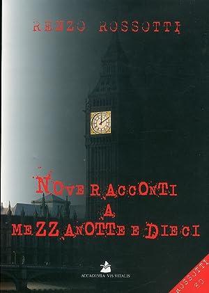Nove racconti a mezzanotte e dieci.: Rossotti, Renzo