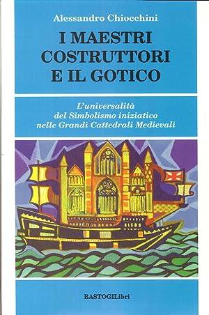 I Maestri Costruttori e il Gotico. L'Universalità del Simbolismo Iniziatico nelle ...
