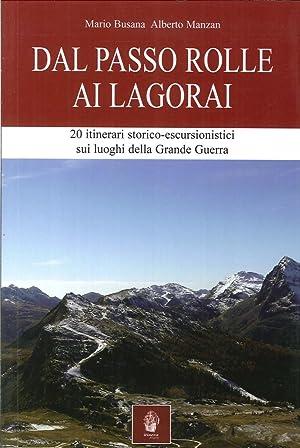 Dal Passo Rolle ai Lagorai. 21 Itinerari Storico Escursionistici sui Luoghi delle Grande Guerra.: ...