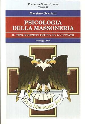 Psicologia della massoneria. Vol. 2. Il rito scozzese ed accettato.: Graziani, Massimo