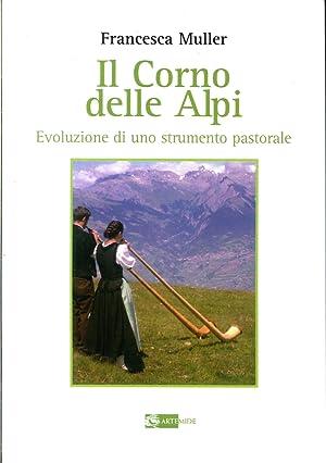 Il corno delle Alpi. Evoluzione di uno strumento pastorale.: Muller, Francesca