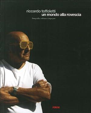 Riccardo Toffoletti. Un Mondo alla Rovescia. Fotografia cultura e impegno.: Gri, G Paolo