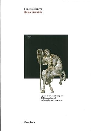 Roma bizantina. Opere d'arte dall'impero di Costantinopoli nelle collezioni romane.: ...