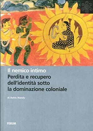 Il Nemico Intimo. Perdita e Recupero dell'Identità Sotto la Dominazione Coloniale.: ...