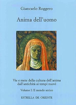 Anima dell'Uomo. Vie e Mete delle Cultura dell'Anima dall'Antichità ai Tempi ...