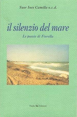 Il silenzio del mare. Le poesie di Fiorella.: Saltarelli, Fiorella
