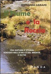 Il fiume e la roccia. Fra natura e storia. Viaggio nella valle del Brenta.: Abram, Giovanni