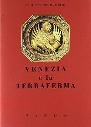 Venezia e la Terraferma. Un Rapporto Problematico e Controverso.: Cacciavillani, Ivone