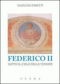 Federico II sotto il cielo delle Venezie.: Peretti, Gianluigi