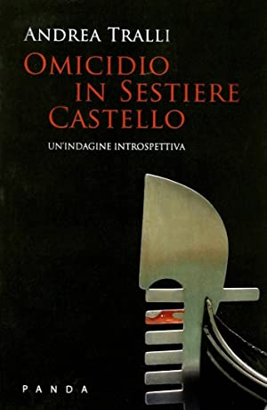 Omicidio in sestriere Castello. Un'indagine introspettiva.: Tralli, Andrea