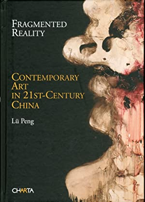 Fragmented Reality. Contemporary Art in 21st-Century China.: Lü, Peng
