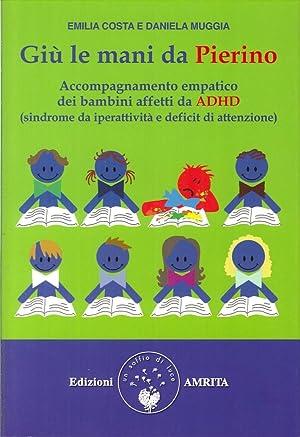 Giù le mani da Pierino. Accompagnamento empatico dei bambini affetti da ADHD (sindrome da ...