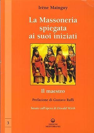 La Massoneria Spiegata ai Suoi Iniziati. Vol.: Mainguy, Irène