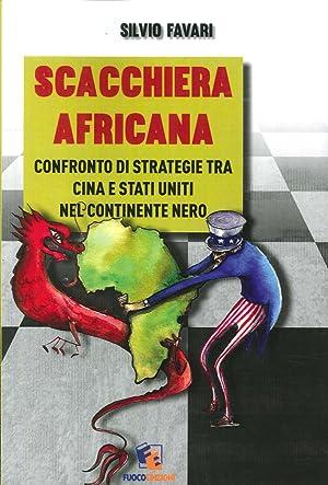 Scacchiera africana. Confronto di strategie tra Cina e Stati Uniti nel continente nero.: Favari, ...