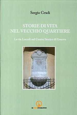 Storie di vita nel vecchio quartiere. La via Luccoli nel Centro Storico di Genova.: Gradi, Sergio