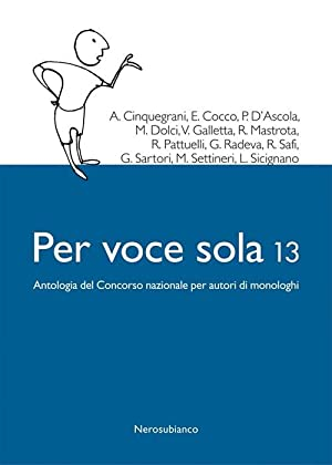 Per voce sola 13. Antologia del Concorso nazionale per autori di monologhi.