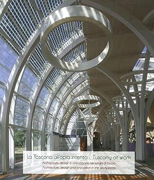 La Toscana all'opra intenta. Architettura, design e innovazione nei luoghi di lavoro. Tuscany ...